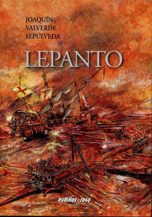 LEPANTO - Joaquín Valverde Sepúlveda LEPANTO. Ed. Rubiños-1860. Madrid, 2011.